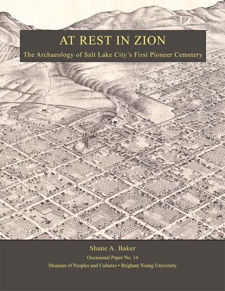 At Rest in Zion -   The Archaeology of Salt Lake City's First Pioneer Cemetery, Baker, Shane A