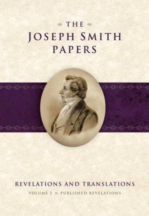 The Joseph Smith Papers - Revelations and Translations, Vol. 2: Published Revelations Revelations and Translations - Published Revelations, Jessee, Dean C. ; Esplin, Ronald K. ; Bushman, Richard Lyman (General editors)