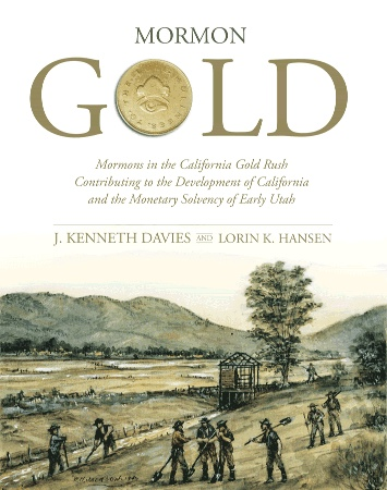 MORMON GOLD - Mormons in the California Gold Rush Contributing to the Development of California and the Monetary Solvency of Early Utah