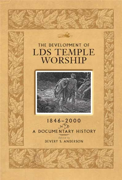 Development of LDS Temple Worship, 1846-2000 -   A Documentary History, Anderson, Devery Scott