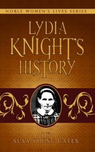 Lydia Knight's History;  Noble Women's Lives Series Vol 1, Gates, Susa Young