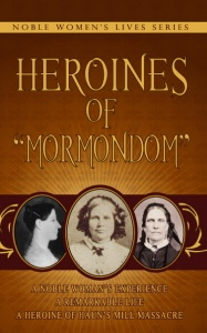 "Heroines of ""Mormondom"" ;  Noble Women's Lives Series Vol 2"