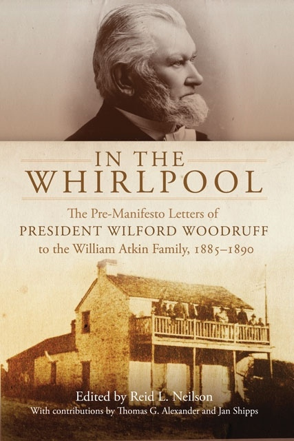 In the Whirlpool -  The Pre-manifesto Letters of President Wilford Woodruff to the William Atkin Family, 1885-1890, Neilson, Reid L.