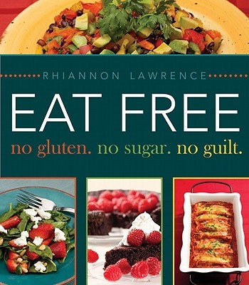 Eat Free - No Gluten, No Sugar, No Guilt., Lawrence, Rhiannon