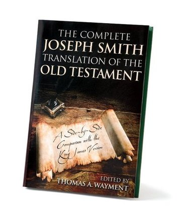 The Complete Joseph Smith Translation of the Old Testament -  A Side-By-Side Comparison with the King James Version, Wayment, Thomas A.