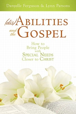 Image for Disabilities and the Gospel -   How to Bring People with Special Needs Closer to Christ