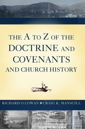 The A to Z of the Doctrine and Covenants and Church History, Cowan, Richard O. & Craig K. Manscill
