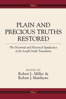 Plain and Precious Truths Restored -  The Doctrinal and Historical Significance of the Joseph Smith Translation, Millet, Robert L. (Editor); Matthews, Robert J. (Editor)