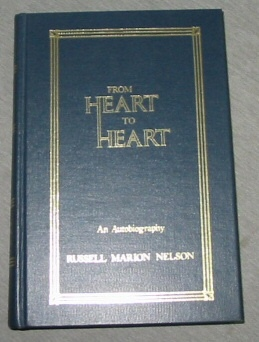 FROM HEART TO HEART: AN AUTOBIOGRAPHY OF MORMON APOSTLE RUSSELL MARION NELSON, Nelson, Russell Marion