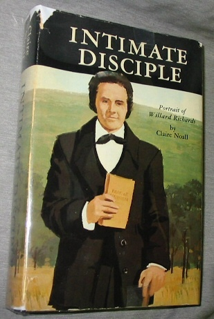 INTIMATE DISCIPLE  -   A Portrait of Willard Richards, Noall, Claire