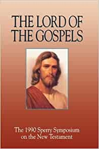 Image for THE LORD OF THE GOSPELS - The 1990 Sperry Symposium on the New Testament