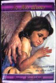 In His Arms -  Experiences with the Other Side, Mendenhall, Denise
