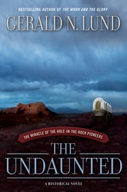 The Undaunted - The Miracle of the Hole-In-The-Rock Pioneers, Lund, Gerald N.