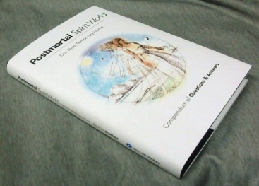 PostMortal Spirit World - Our Next Temporary Home - Compendium of Questions and Answers, Sheffield, Mark W.
