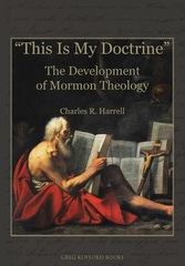 This Is My Doctrine - The Development of Mormon Theology, Harrell, Charles