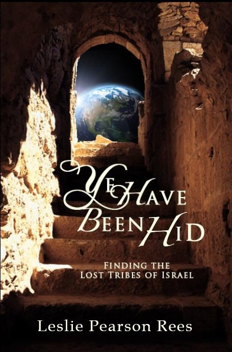 Ye Have Been Hid -  Finding the Lost Tribes of Israel, Rees, Leslie