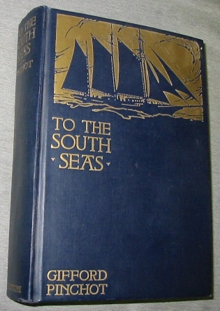 To the South Seas -  The Cruise of the Schooner Mary Pinchot to the Galapagos, the Marquesas, and the Tuamotu Islands, and Tahiti, Pinchot, Gifford