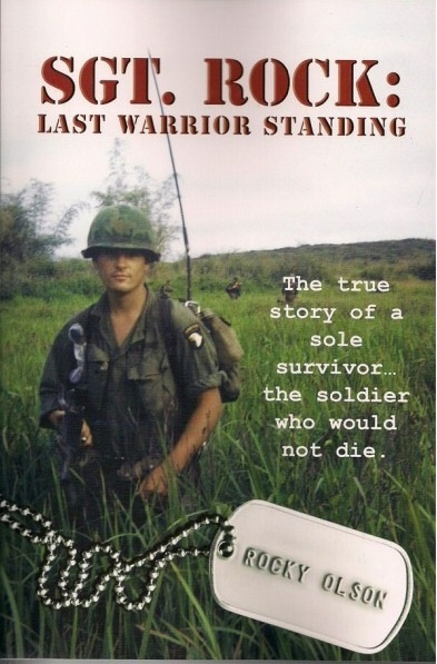 Sgt. Rock - Last Warrior Standing -  The True Story of a Sole Survivor, The Soldier who would not Die., Olson, Rocky
