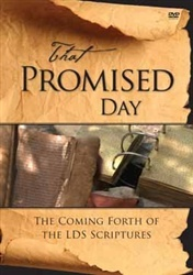 That Promised Day -  The Coming Forth of the LDS Scriptures