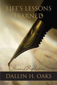 Life's Lessons Learned -  Personal Reflections, Oaks, Dallin H.