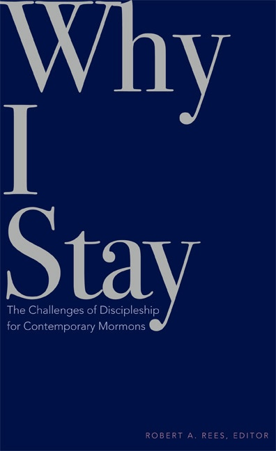 Why I Stay -  The Challenges of Discipleship for Contemporary Mormons, Rees, Robert A. (Editor)