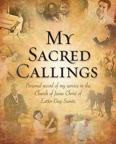 My Sacred Callings Journal-  Personal record of my service in the Church of Jesus Christ of Latter-Day Saints, Peterson, Rena and Patricia P. Petersen