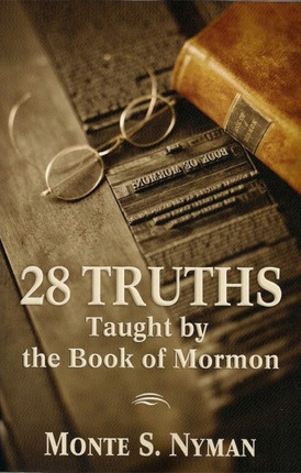 28 Truths Taught by the Book of Mormon, Nyman, Monte S.