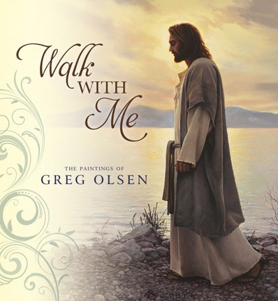 Walk With Me -   The Paintings of Greg Olsen, Olsen, Greg