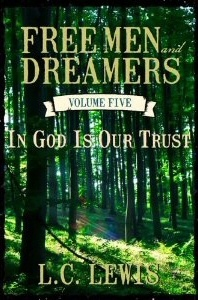 Free Men and Dreamers - Vol. 5 -   In God Is Our Trust, Lewis, L.C.