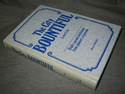 The City Bountiful - Utah's Second Settlement from Pioneers to Present, Foy, Leslie T