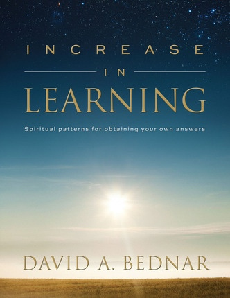 Increase in Learning - Spiritual Patterns for Obtaining Your Own Answers, Bednar, David A.