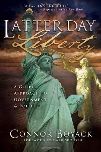 Latter-day Liberty -   A Gospel Approach to Government and Politics, Boyack, Connor