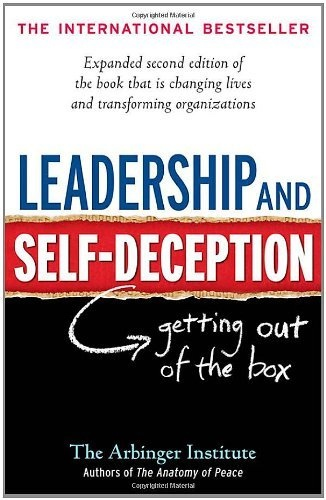 Leadership and Self-Deception -   Getting out of the Box, The Arbinger Institute