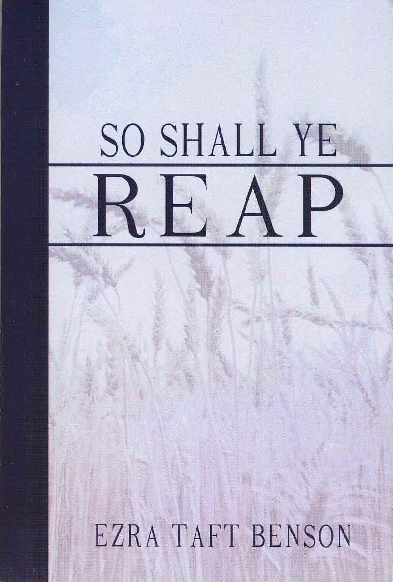 So Shall Ye Reap, Benson, Ezra Taft (Addresses compiled by Reed A Benson)