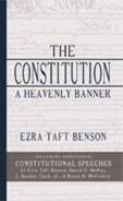 THE CONSTITUTION - A HEAVENLY BANNER - Including Additional Constitutional Speeches by the brothern., Benson, Ezra Taft