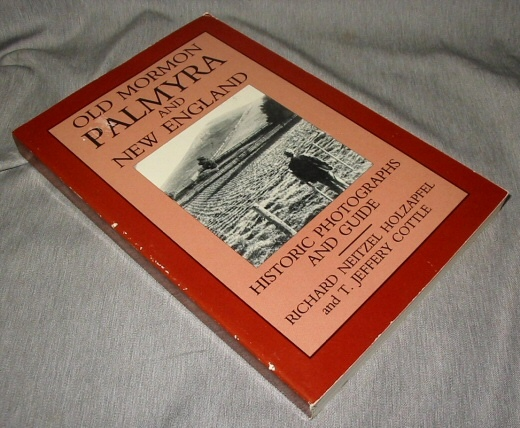 Old Mormon Palmyra and New England -   Historic photographs and guide, Holzapfel, Richard Neitzel