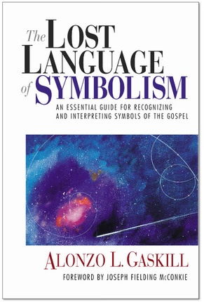 THE LOST LANGUAGE OF SYMBOLISM - An Essential Guide for Recognizing and Interpreting Symbols of the Gospel, Gaskill, Alonzo L.