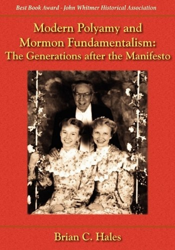 Modern Polygamy and Mormon Fundamentalism -  The Generations after the Manifesto, Hales, Brian C