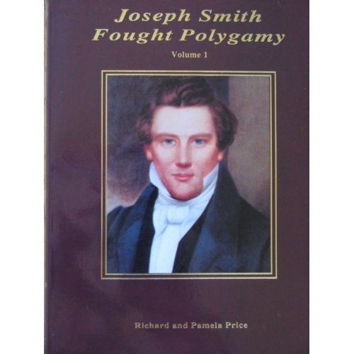 Joseph Smith Fought Polygamy -   How Men Nearest the Prophet Attached Polygamy to His Name in Order to Justify Their Own Polygamous Crimes Volume 1, Price, Richard & Pamela Price