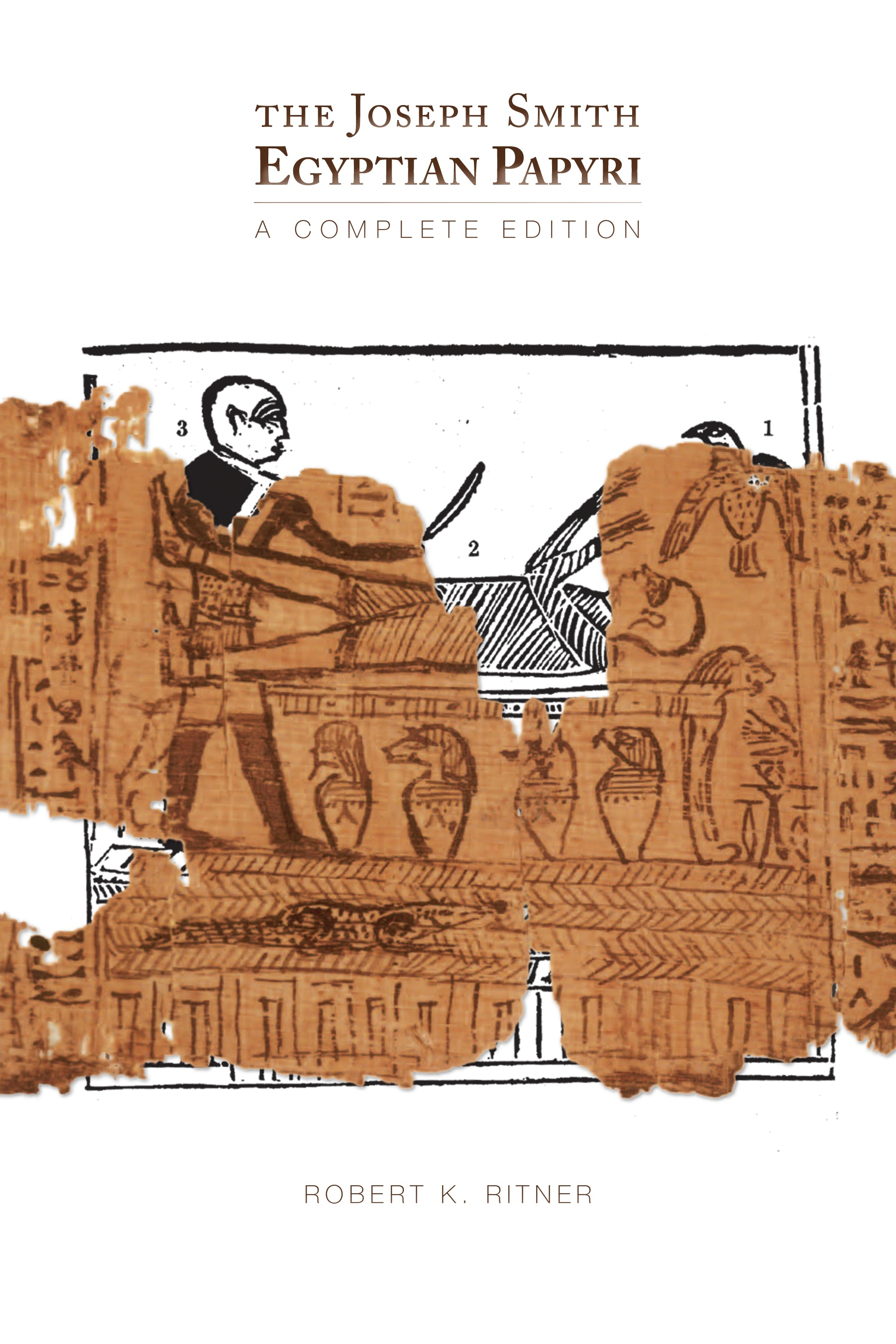 The Joseph Smith Egyptian Papyri - A Complete Edition, Ritner, Robert K. Contributions by Christopher Woods, Marc Coenen, and H. Michael Marquardt