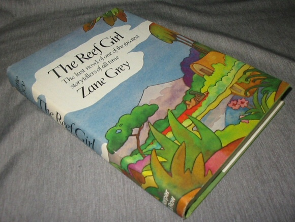 The Reef Girl  The last novel of one of the greatest storytellers of all time, Grey, Zane