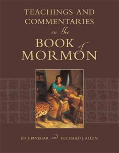 Teachings and Commenataries on the Book of Mormon, Pinnegar, Richard J. Allen Ed J.