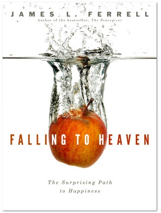 Falling to Heaven -  The Surprising Path to Happiness, Ferrell, James L