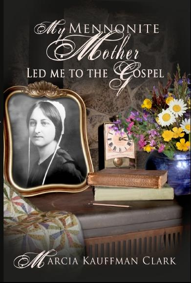 My Mennonite Mother Led Me to the Gospel, Clark, Marcia Kauffman