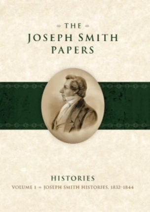 The Joseph Smith Papers - Histories, Vol. 1 (1832-1844), Karen Lynn Davidson (Editor), David J. Whittaker (Editor), Mark R. Ashurst-McGee (Editor), Richard L. Jensen (Editor)