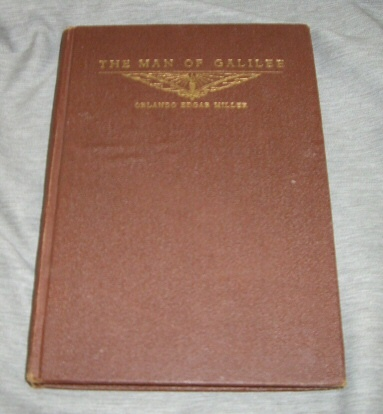 The Man of Galilee -   A Biographical Study of the Life of Jesus Christ, Miller, Orlando Edgar
