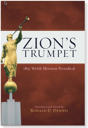 Zion's Trumpet -  1851 Welsh Mormon Periodical, Dennis, Ronald (editor) ; Dennis, Ronald (translator)