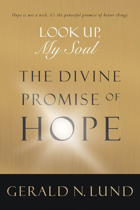 Look Up, My Soul -  The Divine Promise of Hope, Lund, Gerald N.