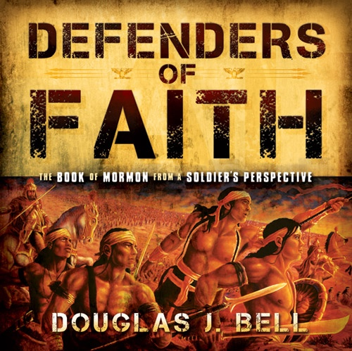 Defenders of Faith -  The Book of Mormon from a Soldier's Perspecitive, Bell, Douglas