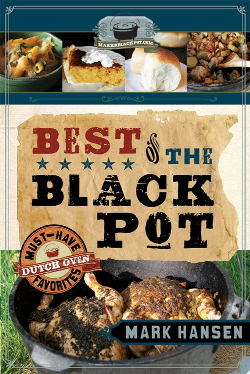 Best of the Black Pot -  Must-Have Dutch Oven Favorites, Hansen, Mark